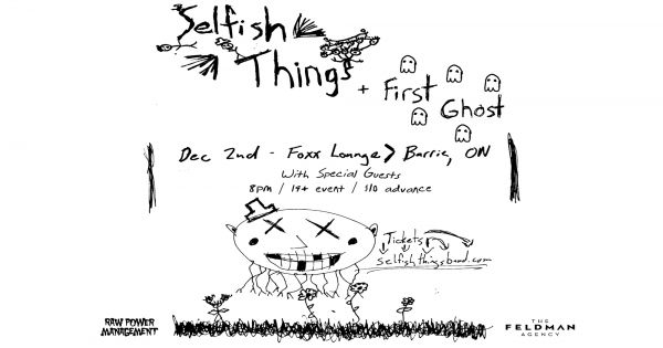 Selfish Things w/ First Ghost - Barrie