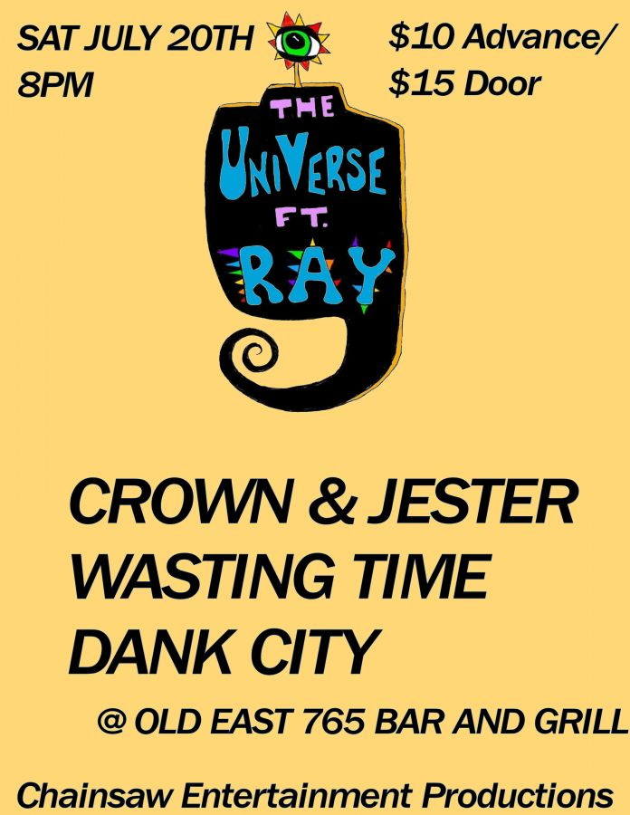 The Universe Featuring Ray// Crown & Jester// Wasting Time// Dank City July 20th @ Backstage Lounge 765