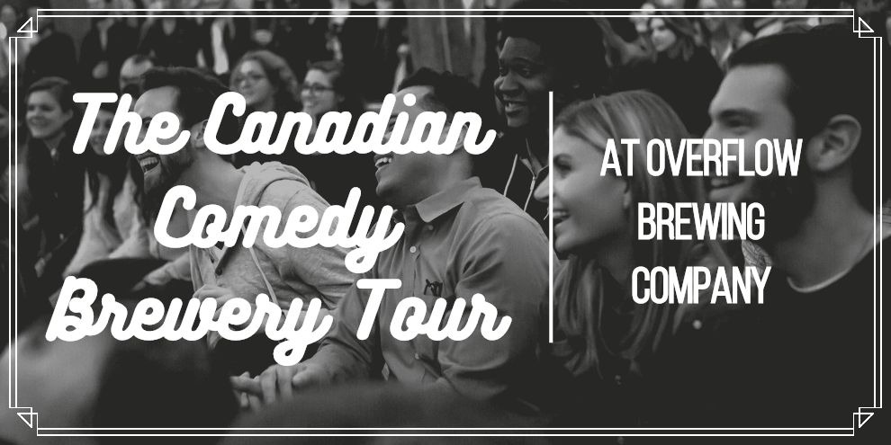 The Canadian Comedy Brewery Tour @ OverFlow Brewing Company