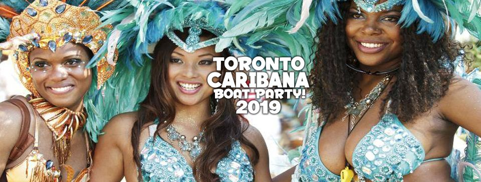 TORONTO CARIBANA BOAT PARTY 2019 | SATURDAY AUG 3RD (OFFICIAL PAGE) -