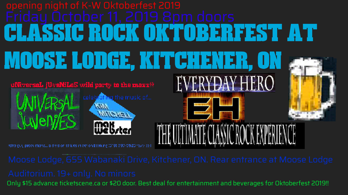 K-W OKTOBERFEST with UNIVERSAL JUVENILES Kim Mitchell/Max Webster tribute and EVERYDAY HERO ultimate classic rock experience at Moose Lodge, Kitchener, ON