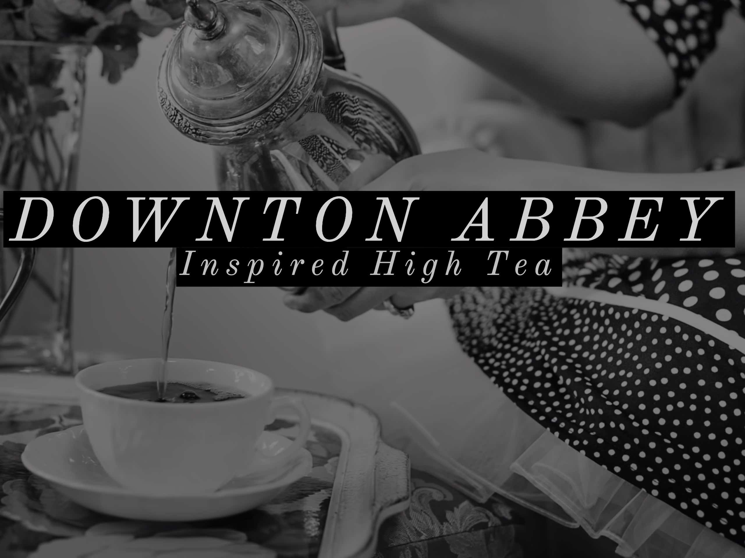 'Downton Abbey' Inspired High Tea