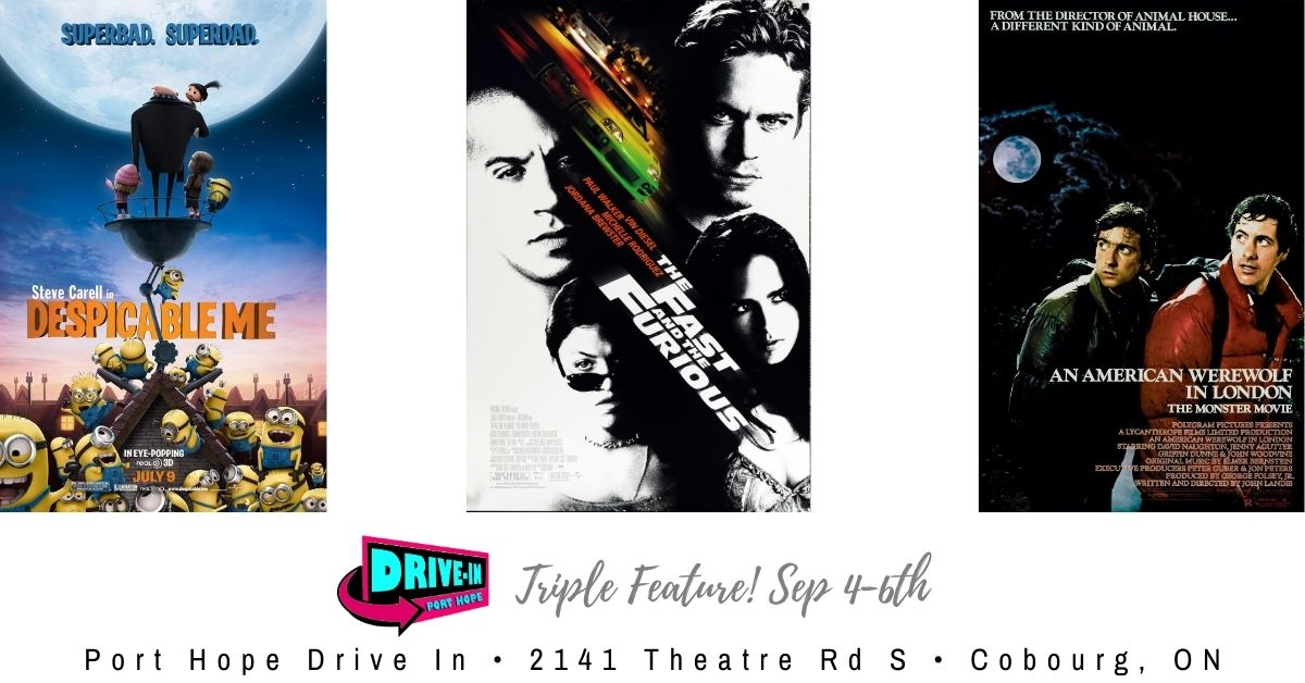 Port Hope Drive-In Despicable Me (G) followed by The Fast and the Furious (14A) followed by An American Werewolf in London (18A)